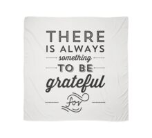 There is always something to be grateful for Scarf