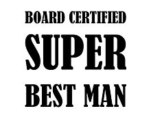 Board Certified Super Best Man Photographic Print
