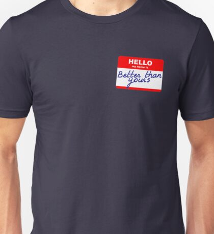 Hi, my name is Better than yours Unisex T-Shirt