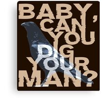 Baby, Can You Dig Your Man?  Canvas Print