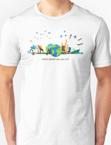 Which Planet Are You On? - version 3 T-Shirt