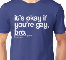 It's okay if you're gay, bro. Unisex T-Shirt