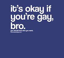 It's okay if you're gay, bro. T-Shirt