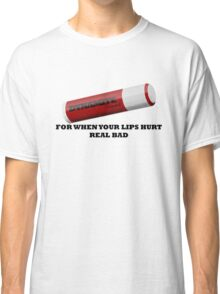 But My Lips Hurt Real Bad Classic T-Shirt
