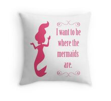 I Want To Be Where The Mermaids Are Throw Pillow