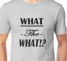 """What the What!?""  Unisex T-Shirt"