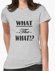 """""""What the What!?""""  Womens Fitted T-Shirt"""