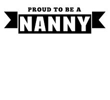 Proud To Be A Nanny by GiftIdea