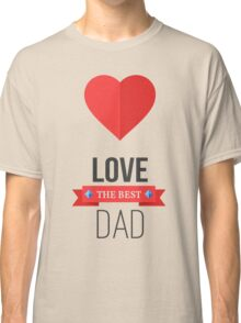 LOVE the best DAD Classic T-Shirt