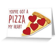 You've got a pizza my heart Greeting Card