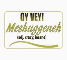 OY VEY:  MESHUGGENEH by dragonindenver