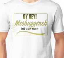 OY VEY:  MESHUGGENEH Unisex T-Shirt