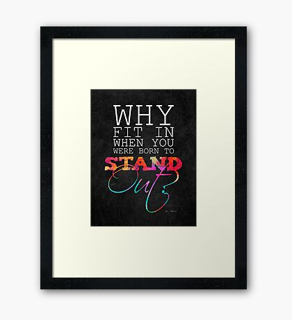 Why fit in when you were born to stand out? Framed Print