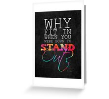 Why fit in when you were born to stand out? Greeting Card