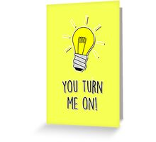 You turn me on! Greeting Card