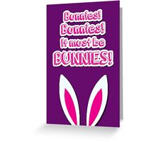 It must be bunnies! Greeting Card