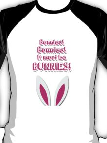 It must be bunnies! T-Shirt