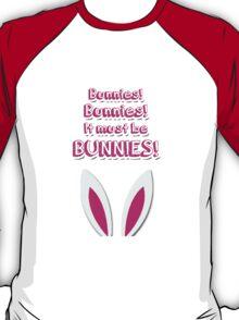 It must be bunnies! T-Shirt