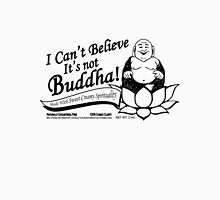 I Can't Believe It's Not Buddha! Unisex T-Shirt