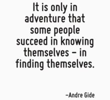 It is only in adventure that some people succeed in knowing themselves - in finding themselves. by Quotr