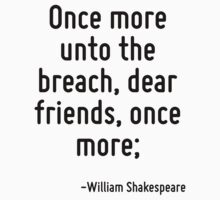 Once more unto the breach, dear friends, once more; by Quotr