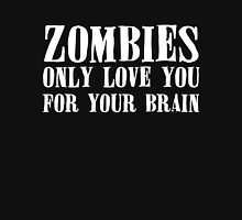 Zombies Only Love You For Your Brains... T-Shirt