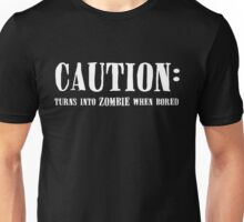 CAUTION: Boredom causes Zombies Unisex T-Shirt