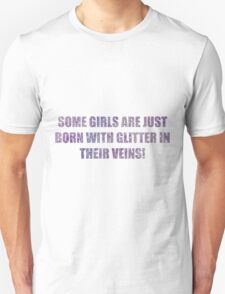 Some girls are just born with glitter in their veins! T-Shirt