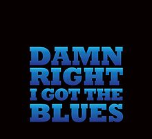 damn right I got the blues by designsalive