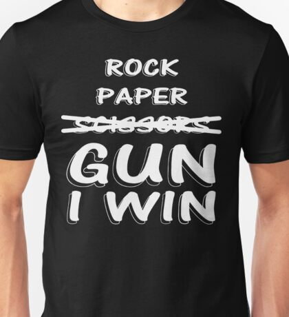 Rock Paper Scissors GUN I WIN  Unisex T-Shirt