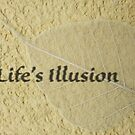 Life's Illusion by Bevellee