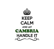 Keep Calm and Let CAMBRIA Handle it Photographic Print