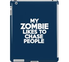 My zombie likes to chase people iPad Case/Skin