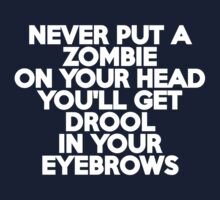 Never put a zombie on your head You'll get drool in your eyebrows by onebaretree