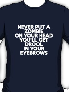Never put a zombie on your head You'll get drool in your eyebrows T-Shirt