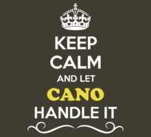 Keep Calm and Let CANO Handle it by Neilbry