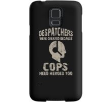 Despatchers Were Created Because Cops Need Heroes Too - Unisex Tshirt Samsung Galaxy Case/Skin