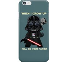 When I grow up, I will be your father iPhone Case/Skin