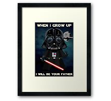 When I grow up, I will be your father Framed Print