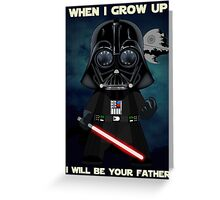 When I grow up, I will be your father Greeting Card