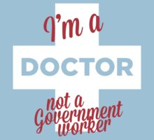 I'M A DOCTOR, NOT A GOVERNMENT WORKER. by pravinya2809