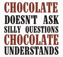 CHOCOLATE DOESN'T ASK SILLY QUESTIONS One Piece - Short Sleeve