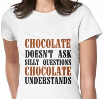 CHOCOLATE DOESN'T ASK SILLY QUESTIONS Womens Fitted T-Shirt
