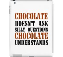 CHOCOLATE DOESN'T ASK SILLY QUESTIONS iPad Case/Skin