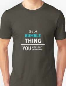 Its a BUMBLE thing, you wouldn't understand T-Shirt