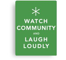 Watch Community & Laugh Loudly Canvas Print