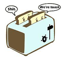 We're Toast by retroburp