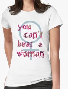 You Can't Beat a Woman T-Shirt