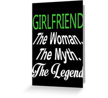 Girlfriend The Woman The Myth The Legend - Unisex Tshirt Greeting Card