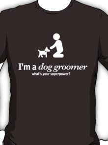 i'm a dog groomer what's your superpower T-Shirt